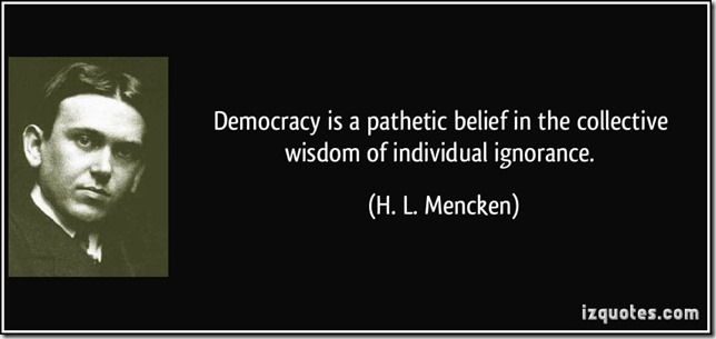 1926-Democracy-is-a-pathetic-belief-in-the-collective-wisdom-of-individual-ignorance-H.L.Mencken